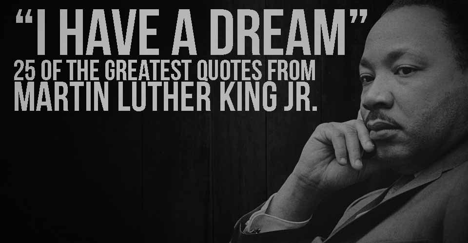 I Have A Dream 25 Of The Greatest Quotes From Martin Luther King Jr