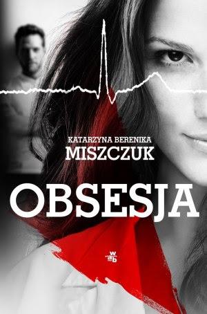Znalezione obrazy dla zapytania Obsesja-Katarzyna Berenika Miszczuk