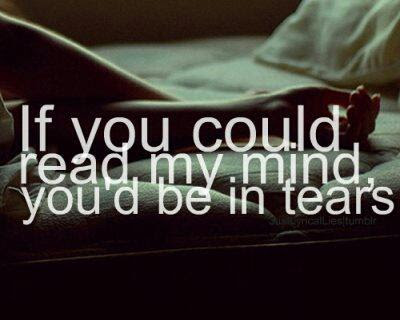 If You Could Read My Mind You Would Be In Tears Quotes Quotations