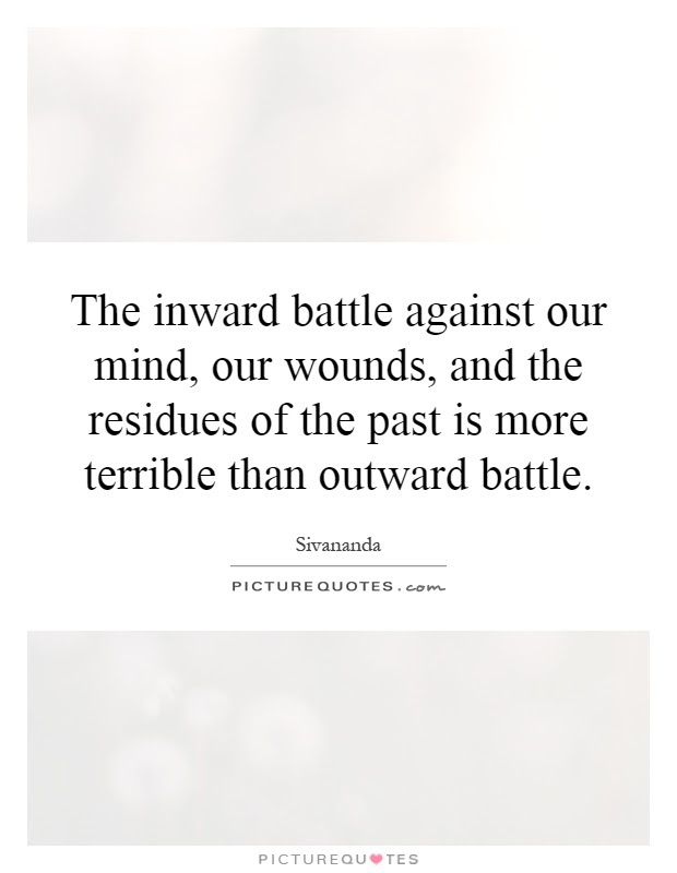 The Inward Battle Against Our Mind Our Wounds And The Residues