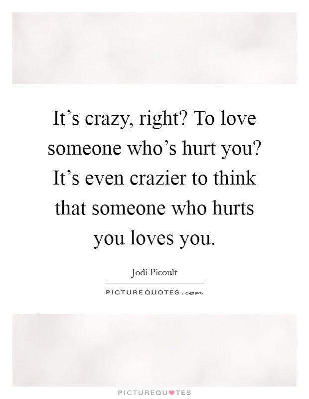 Best Ever Quotes About Loving Someone Who Hurt You
