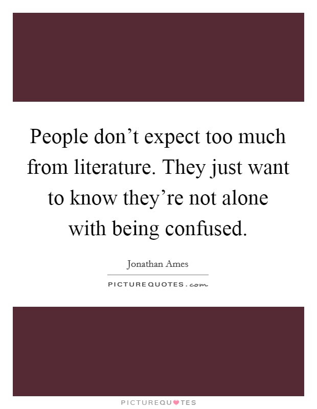 People Dont Expect Too Much From Literature They Just Want To