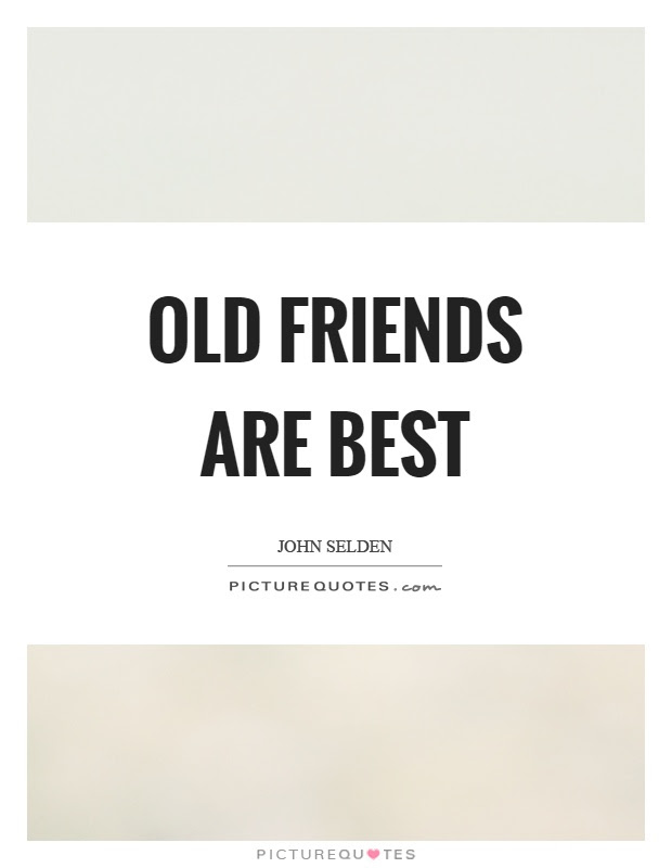 Old Friends Are Best Picture Quotes