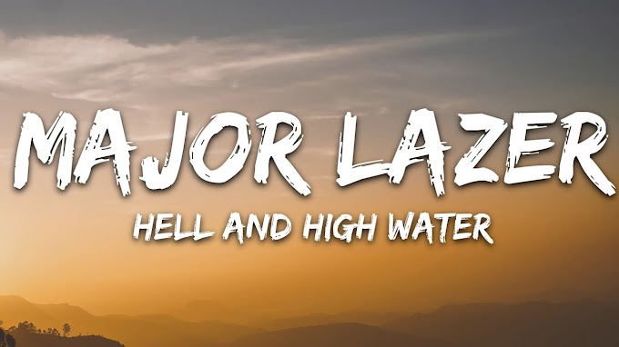 Major Lazer - Hell and High Water (Lyrics) feat. Alessia Cara