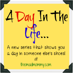 A Day in The Life: themadmommy.com