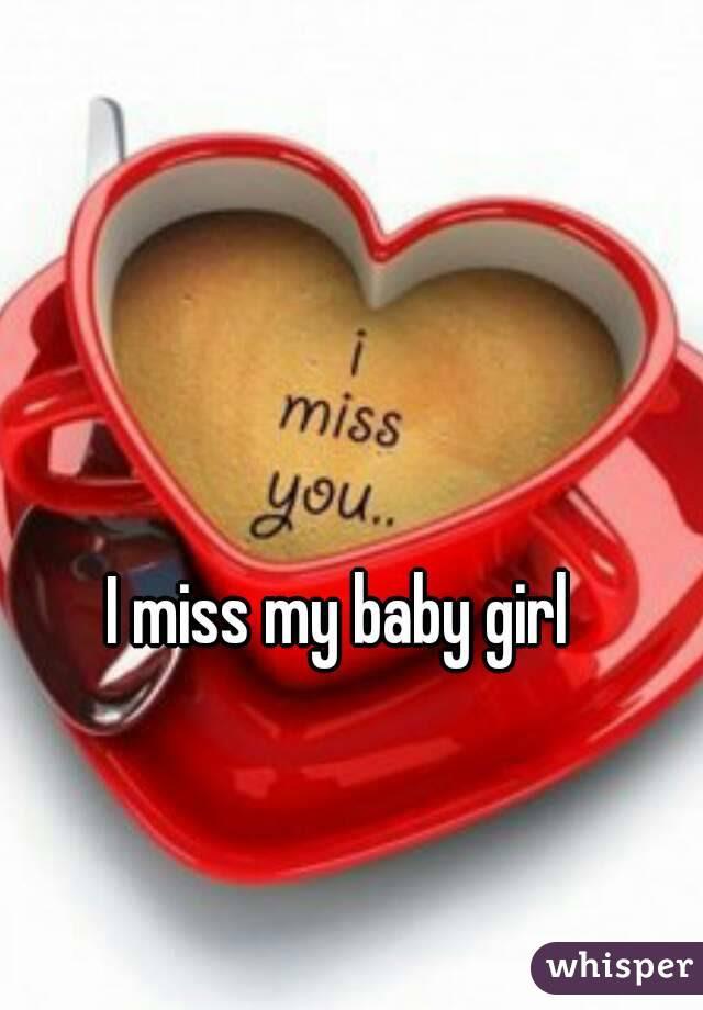 I Miss My Baby Girl