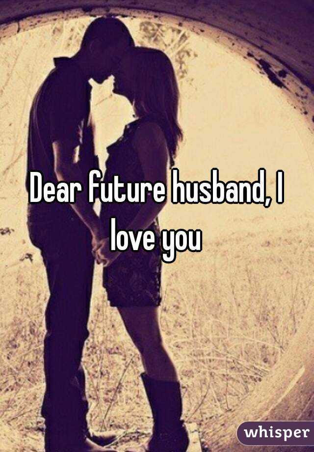 Dear Future Husband I Love You