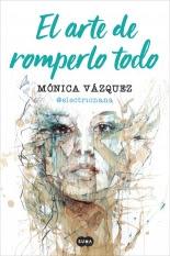 megustaleer - El arte de romperlo todo - Mónica Vázquez (@electricnana)