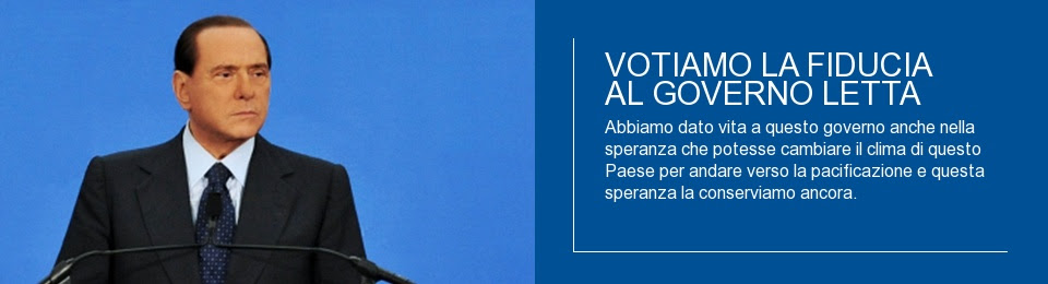 BERLUSCONI: VOTIAMO LA FIDUCIA AL GOVERNO LETTA