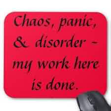 Good Chaos Quoteschaos Oanic Disorder My Work Here Is Done