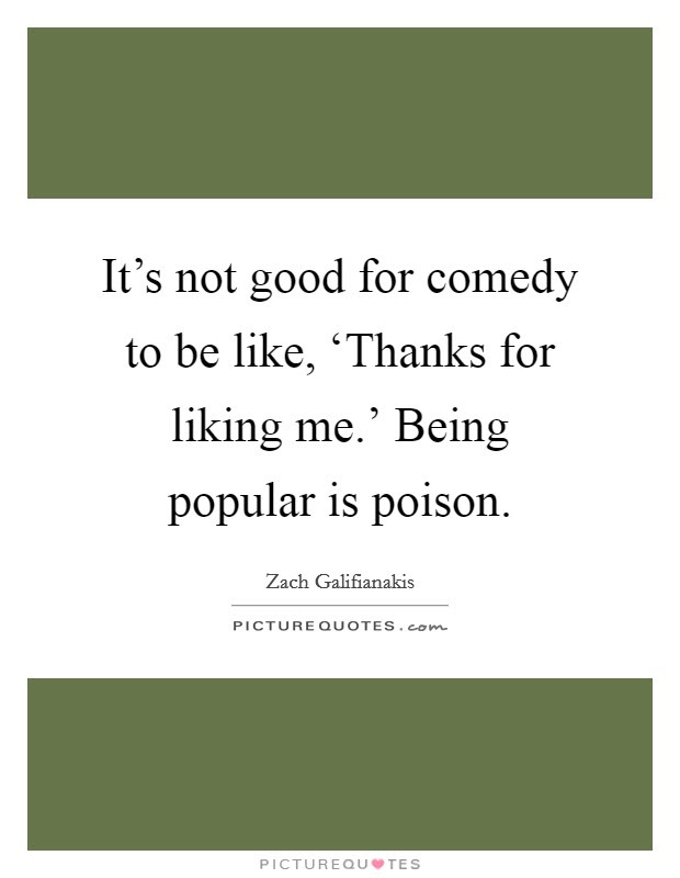 Its Not Good For Comedy To Be Like Thanks For Liking Picture