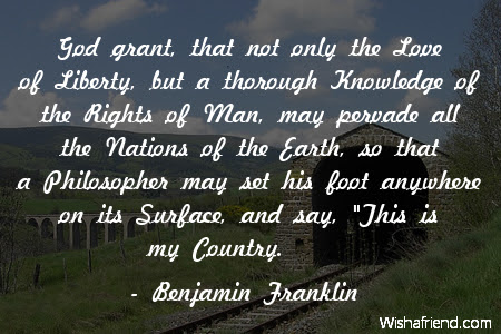 Benjamin Franklin Quote God Grant That Not Only The Love Of
