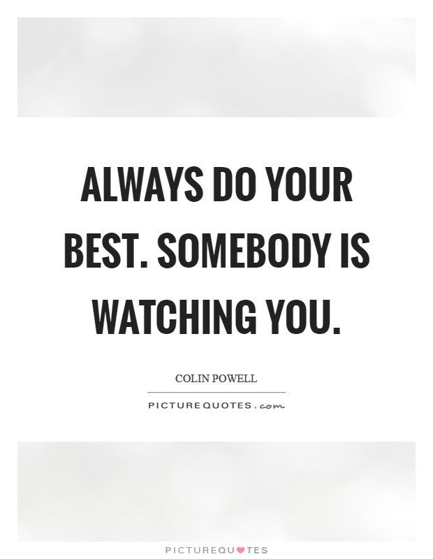 Always Do Your Best Somebody Is Watching You Picture Quotes