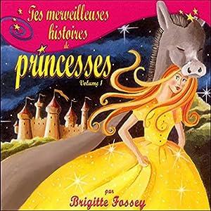 Tes merveilleuses histoires de princesses - Volume 1 | Livre audio
