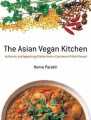 The Asian Vegan Kitchen: Authentic and Appetizing Dishes from the Continent of Rich Flavors