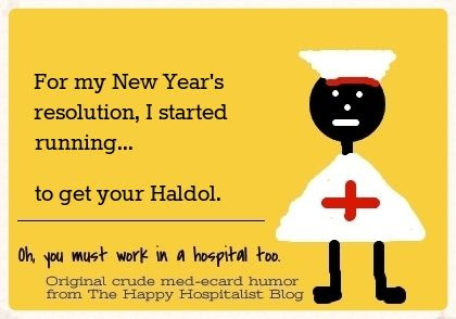For my New Year's resolution, I started running...to get your Haldol nurse ecard humor photo.