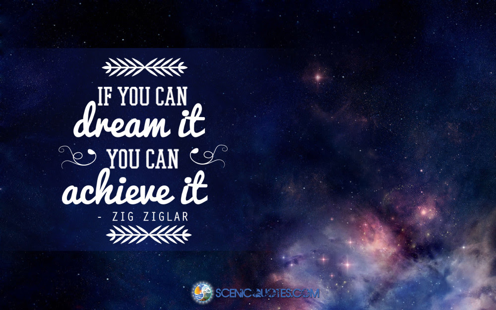 If You Can Dream It You Can Achieve It Scenic Quotes
