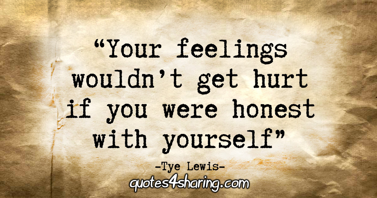Your Feelings Wouldnt Get Hurt If You Were Honest With Yourself