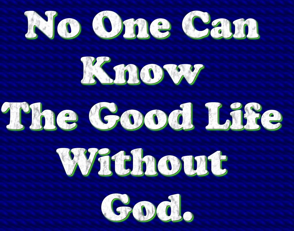 No One Can Know The Good Life Without God Life Quote
