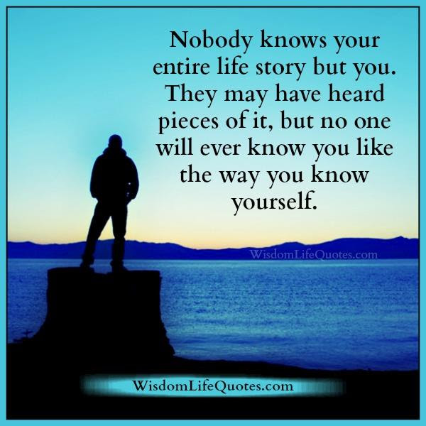 Nobody Knows Your Entire Life Story But You Wisdom Life Quotes