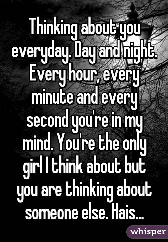 Thinking About You Everyday Day And Night Every Hour Every Minute
