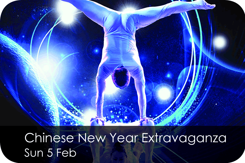 Chinese New Year Extravaganza Sunday 5 February