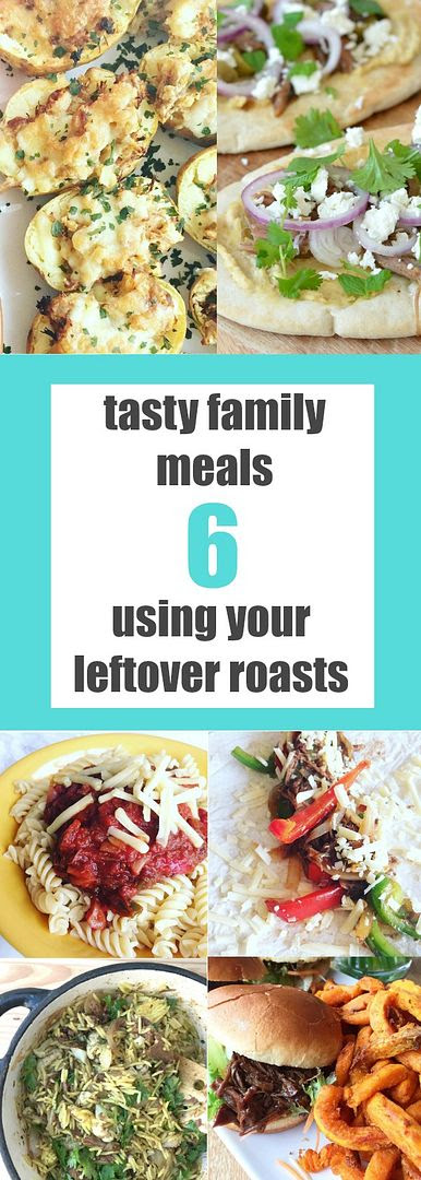 6 Tasty Family Meals Using Your Leftover Roasts