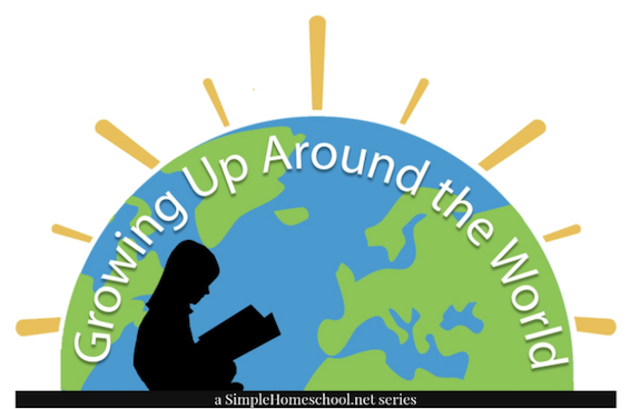 Growing up around the world: A SimpleHomechool.net series