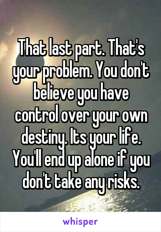 That Last Part Thats Your Problem You Dont Believe You Have