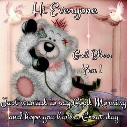 Hi Everyone God Bless You Just Wanted To Say Good Morning And Hope