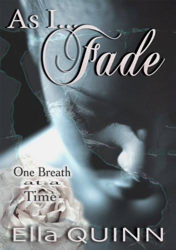 As I Fade (One Breath at a Time) by Ella Quinn