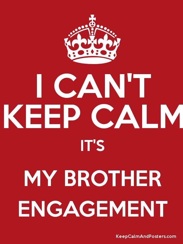 I Cant Keep Calm Its My Brother Engagement Keep Calm And Posters