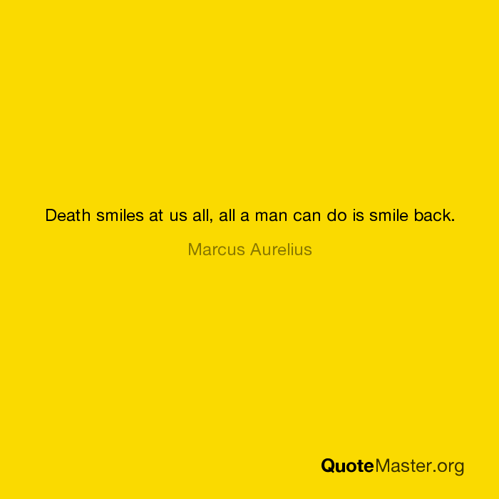 Death Smiles At Us All All A Man Can Do Is Smile Back Marcus Aurelius