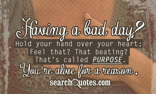 Encouraging Someone Thats Having A Bad Day Quotes Quotations