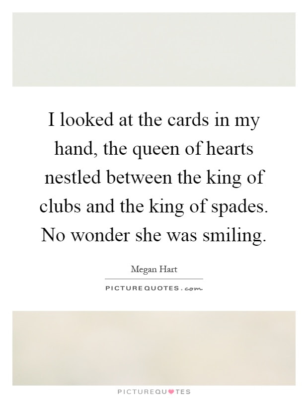 I Looked At The Cards In My Hand The Queen Of Hearts Nestled