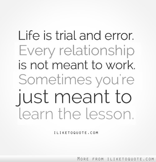 Life Is Trial And Error Every Relationship Is Not Meant To Work