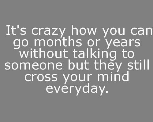 Its Crazy How You Can Go Months Or Years Without Talking To Someone