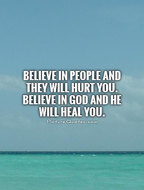Believe In People And They Will Hurt You Believe In God And He