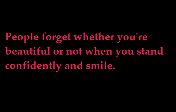 People Forget Whether Youre Beautiful Or Not When You Stand