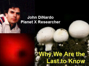 Why We Are the Last to Know — Planet X Researcher John DiNardo