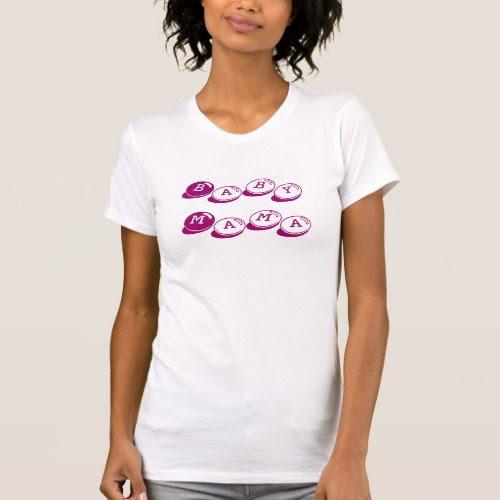 Click for Baby Mama shirt