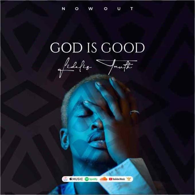 "[MUSIC] Fidelis Truth – ""GIG (God Is Good)"""