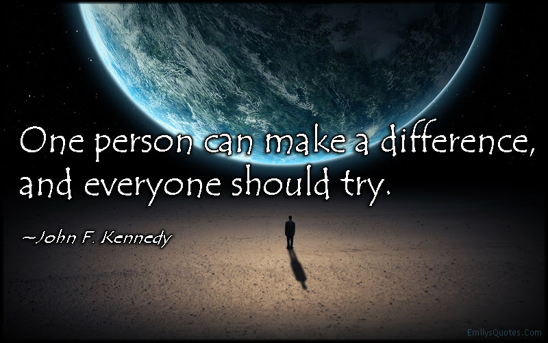 One Person Can Make A Difference And Everyone Should Try Popular