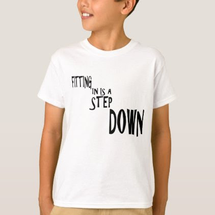 Fitting In Is A Step DOWN T-Shirt