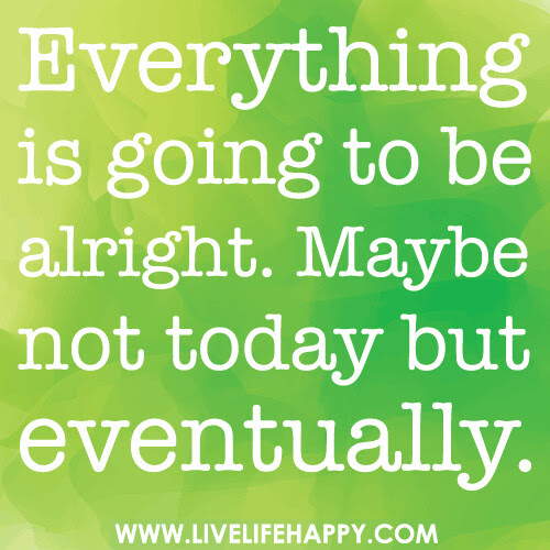 Everything Is Going To Be Alright Live Life Happy