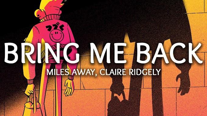 Miles Away ‒ Bring Me Back (ft. Claire Ridgely) (Lyrics)
