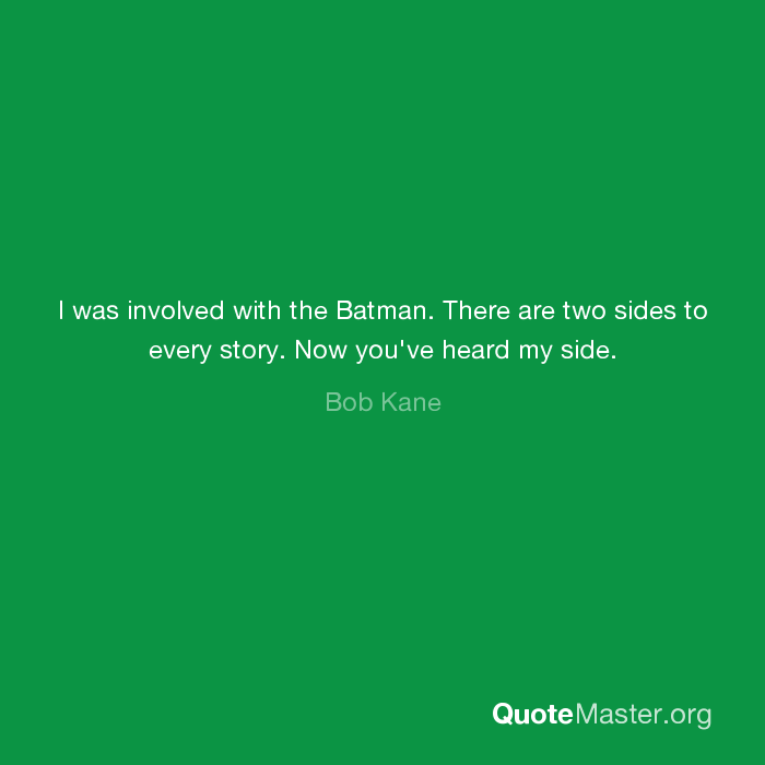 I Was Involved With The Batman There Are Two Sides To Every Story