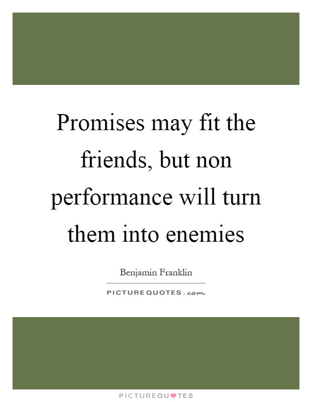 Promises May Fit The Friends But Non Performance Will Turn Them