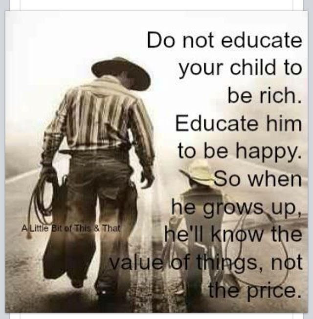 Do Not Educate Your Child To Be Rich Educate Him To Be Happy So