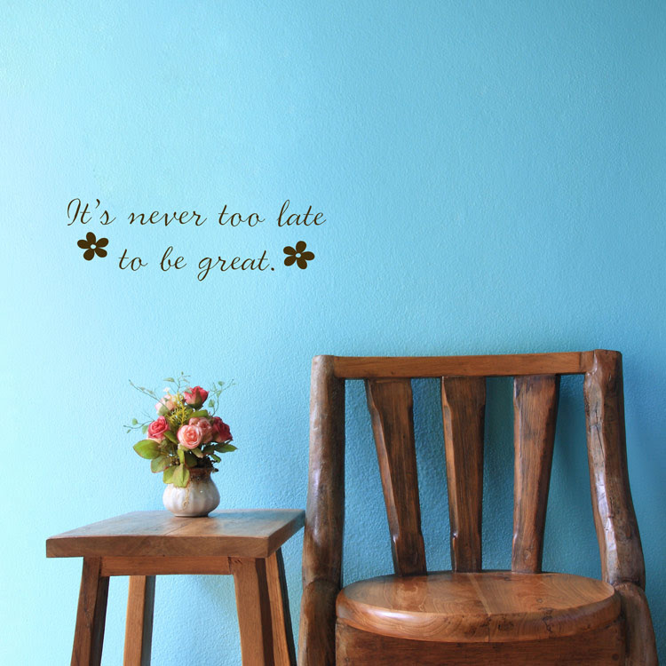 Its Never Too Late To Be Great Flowers Quote Motivational